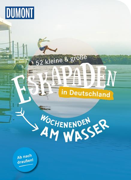 52 kleine & große Eskapaden in Deutschland. Wochenenden am Wasser